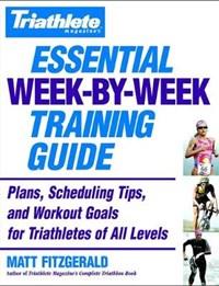 Triathlete Magazine's Essential Week-By-Week Training Guide   Matt Fitzgerald  