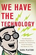 We Have the Technology | Kara Platoni |