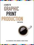 A Guide to Graphic Print Production   Kaj Johansson ; Peter Lundberg ; Robert Ryberg  