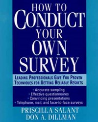 How to Conduct Your Own Survey | Priscilla Salant ; Don A. Dillman |