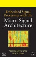 Embedded Signal Processing with the Micro Signal Architecture   Gan, Woon-Seng ; Kuo, Sen M.  
