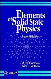 Elements of Solid State Physics | M.N. Rudden ; J. Wilson |