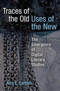 Traces of the Old, Uses of the New | Amy E. Earhart |