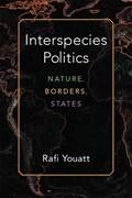 Interspecies Politics | Rafi Youatt |