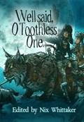 Well Said, O Toothless One | Judith Field ; Rose Strickman ; Andrew Jensen ; Gwen Katz ; Michael D. Winkle ; Holly Schofield ; Hákon Gunnarsson ; David M. Hoenig ; Simon Petrie ; Michael Penncavage ; Laura J. Campbell ; James A. Wolf |