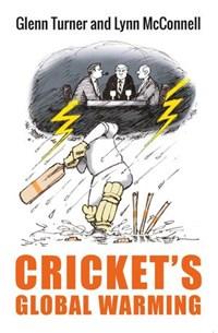 Cricket's Global Warming: The Crisis in Cricket   Glenn Turner ; Lynn McConnell  