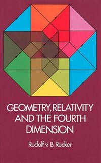 Geometry, Relativity and the Fourth Dimension | Rudolf Rucker |