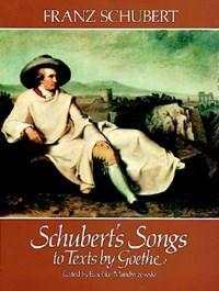 Schubert's Songs to Texts by Goethe | Franz Schubert |