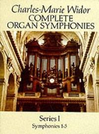 Complete Organ Symphonies, Series I | Charles Marie Widor |