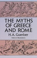 The Myths of Greece and Rome   H. A. Guerber  