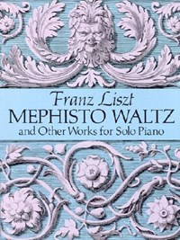 Mephisto Waltz and Other Works for Solo Piano | Franz Liszt |
