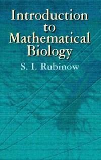 Introduction to Mathematical Biology | S. I. Rubinow |