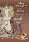 Making Bead Jewelry and Decorative Accessories | Virginia Nathanson |