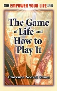 The Game of Life and How to Play It | Florence Scovel Shinn |