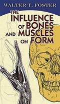 The Influence of Bones and Muscles on Form   Walter T. Foster  