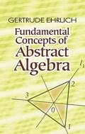 Fundamental Concepts of Abstract Algebra   Gertrude Ehrlich  