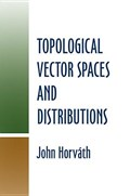 Topological Vector Spaces and Distributions   John Horvarth  