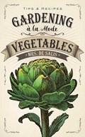 Gardening a la Mode: Vegetables   Harriet De Salis  