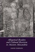 Allegorical Readers and Cultural Revision in Ancient Alexandria | David Dawson |