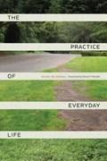 The Practice of Everyday Life   Michel De Certeau  