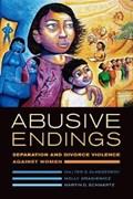 Abusive Endings   Dekeseredy, Walter S. ; Dragiewicz, Molly ; Schwartz, Martin D.  