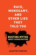 Race, Monogamy, and Other Lies They Told You | Agustin Fuentes |