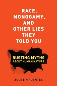 Race, Monogamy, and Other Lies They Told You   Agustin Fuentes  
