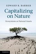 Capitalizing on Nature   Edward B. (university of Wyoming) Barbier  