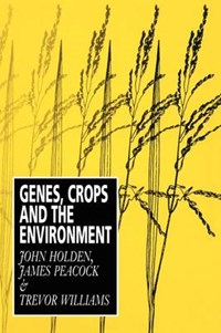 Genes, Crops and the Environment   John Holden ; James Peacock ; Trevor Williams  