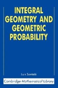 Integral Geometry and Geometric Probability   Argentina) Santalo Luis A. (universidad De Buenos Aires  