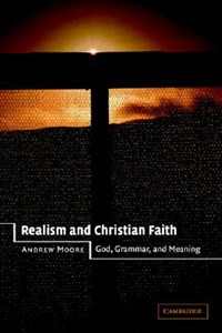 Realism and Christian Faith   Andrew Moore  