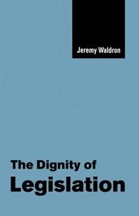 The Dignity of Legislation   New York) Waldron Jeremy (columbia University  