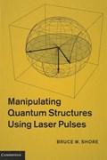 Manipulating Quantum Structures Using Laser Pulses   Bruce W. Shore  