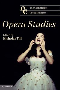 The Cambridge Companion to Opera Studies | Nicholas (university of Sussex) Till |