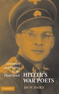 Hitler's War Poets   Jay W. (miami University) Baird  