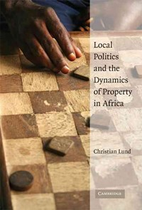 Local Politics and the Dynamics of Property in Africa | Denmark) Lund Christian (roskilde Universitetscenter |