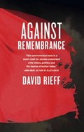 Against Remembrance | David Rieff |