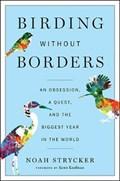 Birding Without Borders | Noah Strycker |
