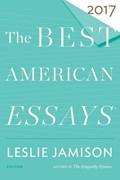 The Best American Essays 2017   Leslie Jamison, Jamison ; Robert Atwan, Atwan  