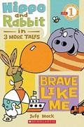 Scholastic Reader Level 1: Hippo & Rabbit in Brave Like Me (3 More Tales) | Jeff Mack |