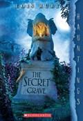 The Secret Grave: A Hauntings Novel   Lois Ruby  