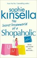 Shopaholic The secret dreamworld of a shopaholic | Sophie Kinsella |