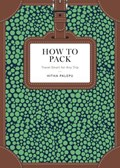How to Pack   Hitha Palepu  
