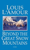 Beyond The Great Snow Mountains | Louis L'amour |