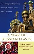 A Year Of Russian Feasts | Catherine Cheremeteff Jones |