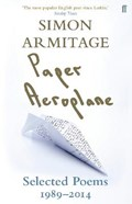 Paper Aeroplane: Selected Poems 1989-2014   Simon Armitage  