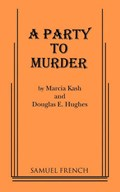 A Party to Murder | Marcia Kash ; Doug E Hughes |