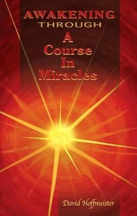 Awakening Through a Course in Miracles | David Hoffmeister |