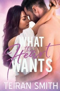 What the Heart Wants   Teiran Smith  