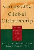 Corporate Global Citizenship   Tichy / Mcgill / St. ; Noel M. Tichy ; Andrew R McGill ; Lynda St. Clair  
